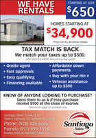 WE HAVERENTALSSTARTING AT JUST$650HOMES STARTING AT$34,900*Price not for all homes shownSerial # 1SV900R23MMO00268TAX MATCH IS BACKWe match your taxes up to $500.(offer ends 8/31/2020. Restrictions may apply) Affordable downpayments Onsite agent Fast approvals Easy qualifyingFinancing availableBuy with your itin # Veteran assistanceup to $500KNOW OF ANYONE LOOKING TO PURCHASE?Send them to us & if they purchasereceive $500 at the close of escrow.*Restriction apply for purchase only.Santiago Silver Creek M.H.P1600 E Highway 70, Safford, AZ 85546Phone: (928) 428-6666Pamela (951) 999-1194Homes sold by Santiago Sales (888) 563-3003SantiagoSales WE HAVE RENTALS STARTING AT JUST $650 HOMES STARTING AT $34,900 *Price not for all homes shown Serial # 1SV900R23MMO00268 TAX MATCH IS BACK We match your taxes up to $500. (offer ends 8/31/2020. Restrictions may apply)  Affordable down payments  Onsite agent  Fast approvals  Easy qualifying Financing available Buy with your itin #  Veteran assistance up to $500 KNOW OF ANYONE LOOKING TO PURCHASE? Send them to us & if they purchase receive $500 at the close of escrow. *Restriction apply for purchase only. Santiago Silver Creek M.H.P 1600 E Highway 70, Safford, AZ 85546 Phone: (928) 428-6666 Pamela (951) 999-1194 Homes sold by Santiago Sales (888) 563-3003 Santiago Sales