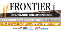 FRONTIERINSURANCE SOLUTIONS INC.Personal and Commercial Insurance701-577-6745 www.fisnd.comSafecoInsurance. Allstate.TRAVELERSJPROGRESSIVEALteny M CopYou're in god hands279064 FRONTIER INSURANCE SOLUTIONS INC. Personal and Commercial Insurance 701-577-6745 www.fisnd.com Safeco Insurance. Allstate. TRAVELERSJ PROGRESSIVE ALteny M Cop You're in god hands 279064