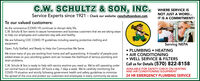 C.W. SCHULTZ WHERE SERVICE IS& SON, INC.NOT JUST A WORD...Service Experts since 1921 - Check our website: cwschultzandson.comIT IS A COMMITMENT!To our valued customers:As the coronavirus (COVID-19) continues to disrupt daily life,C.W. Schultz & Son wants to assure homeowners and business customers that we are taking stepsto help our employees and customers stay safe and healthy.We are following CDC COVID-19 guidelines including wearing protective clothing andequipment.Serving NEPAOpen, Fully Staffed, and Ready to Help the Communities We ServeWe know many of you are working from home and self-quarantining. A houseful of people putsadded stress on your plumbing system and can increase the likelihood of serious plumbing anddrain problems.PLUMBING  HEATINGAIR CONDITIONING WELL SERVICE & FILTERSCall us for Details (570) 822-8158C.W. Schultz & Son is ready to help with service anytime you need us. We're still operating underour normal hours of operation: 24 hours a day, 7 days a week. We're carefully monitoring theCOVID-19 situation and strictly following government health and safety guidelines to minimizethe spread of the virus and protect our customers and employees in every community we serve.AVAILABLE FOR SAFETY CHECK ON HEATINGAND AIR CONDITIONING EQUIPMENT24 HR EMERGENCY PLUMBING SERVICE C.W. SCHULTZ WHERE SERVICE IS & SON, INC. NOT JUST A WORD... Service Experts since 1921 - Check our website: cwschultzandson.com IT IS A COMMITMENT! To our valued customers: As the coronavirus (COVID-19) continues to disrupt daily life, C.W. Schultz & Son wants to assure homeowners and business customers that we are taking steps to help our employees and customers stay safe and healthy. We are following CDC COVID-19 guidelines including wearing protective clothing and equipment. Serving NEPA Open, Fully Staffed, and Ready to Help the Communities We Serve We know many of you are working from home and self-quarantining. A houseful of people puts added stress on your plumbing system and can increase the likelihood of serious plumbing and drain problems. PLUMBING  HEATING AIR CONDITIONING  WELL SERVICE & FILTERS Call us for Details (570) 822-8158 C.W. Schultz & Son is ready to help with service anytime you need us. We're still operating under our normal hours of operation: 24 hours a day, 7 days a week. We're carefully monitoring the COVID-19 situation and strictly following government health and safety guidelines to minimize the spread of the virus and protect our customers and employees in every community we serve. AVAILABLE FOR SAFETY CHECK ON HEATING AND AIR CONDITIONING EQUIPMENT 24 HR EMERGENCY PLUMBING SERVICE