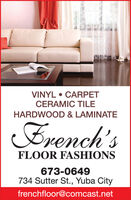 VINYL  CARPETCERAMIC TILEHARDWOOD & LAMINATEErench'sFLOOR FASHIONS673-0649734 Sutter St., Yuba Cityfrenchfloor@comcast.net VINYL  CARPET CERAMIC TILE HARDWOOD & LAMINATE Erench's FLOOR FASHIONS 673-0649 734 Sutter St., Yuba City frenchfloor@comcast.net