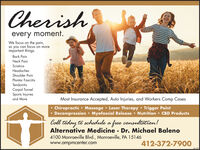 Cherishevery moment.We focus on the pain,so you can focus on moreimportant things.Back PainNeck PainSciaticaHeadachesShoulder PainPlantar FasciitisTendonitisCarpal TunnelSports Injuriesand MoreMost Insurance Accepted, Auto Injuries, and Workers Comp CasesChiropractic Massage  Laser Therapy Trigger PointDecompression Myofascial Release  Nutrition  CBD ProductsColl today to schedule a free consultation!Alternative Medicine - Dr. Michael Baleno4100 Monroeville Blvd., Monroeville, PA 15146www.ampmcenter.com412-372-7900 Cherish every moment. We focus on the pain, so you can focus on more important things. Back Pain Neck Pain Sciatica Headaches Shoulder Pain Plantar Fasciitis Tendonitis Carpal Tunnel Sports Injuries and More Most Insurance Accepted, Auto Injuries, and Workers Comp Cases Chiropractic Massage  Laser Therapy Trigger Point Decompression Myofascial Release  Nutrition  CBD Products Coll today to schedule a free consultation! Alternative Medicine - Dr. Michael Baleno 4100 Monroeville Blvd., Monroeville, PA 15146 www.ampmcenter.com 412-372-7900