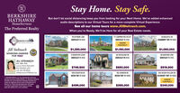 Stay Home. Stay Safe.BERKSHIREHATHAWAYBut don't let social distancing keep you from looking for your Next Home. We've added enhancedaudio descriptions to our Virtual Tours for a more complete Virtual Experience.HomeServicesSee all our home tours www.JillStehnach.com.The Preferred RealtyWhen you're Ready, We'll be Here for all your Real Estate needs.16 SKYMARK LANE17 CAMPMEETING RD EXT128 MAJESTIC DRSTEIINACH GROSEWICKLEY PA 15143SEWICKLEY PA 15143CRANBERRY TWP. PA 16046UNDERCONTRACTJill Stehnach$1,250,000$1,150,000$1,090,000WORKING HARDER320 WOODLAND RD8 HARVESTER COURTSEWICKLEY PA 15143106 RAINTREE LANEFOR YOU!SEWICKLEY PA 15143SEWICKLEY PA 15143JILL STEHNACHGRI, ABR, ASR,Luxury Home Specialist$749,500$650,000$519,900412-741-6312 x207cell: 412-716-8634JilIStehnacho TPRSold.com1559 STAUNTON DR452 SHARON RD504 SILVER HOLLOW DRMOON TWP. PA 15108MOON TWP. PA 15108ECONOMY TWP. PA 150050 2020 BHH Aates, LLC An independently owned andoperated franchiseeof BHH Aaes, LLC Berkshine HathawayHomeservices and the Bekshire Hathaway HomeServicessymbol are registered services marks of Homeservices ofAmerica, Inc Equal Housing Opportunity. Ieformationno verified or guaranteed fyour home is oumentyIsted with a Broker this is not a solicitation.UNDERCONTRACT$499,000$385,000$340,000 Stay Home. Stay Safe. BERKSHIRE HATHAWAY But don't let social distancing keep you from looking for your Next Home. We've added enhanced audio descriptions to our Virtual Tours for a more complete Virtual Experience. HomeServices See all our home tours www.JillStehnach.com. The Preferred Realty When you're Ready, We'll be Here for all your Real Estate needs. 16 SKYMARK LANE 17 CAMPMEETING RD EXT 128 MAJESTIC DR STEIINACH GRO SEWICKLEY PA 15143 SEWICKLEY PA 15143 CRANBERRY TWP. PA 16046 UNDER CONTRACT Jill Stehnach $1,250,000 $1,150,000 $1,090,000 WORKING HARDER 320 WOODLAND RD 8 HARVESTER COURT SEWICKLEY PA 15143 106 RAINTREE LANE FOR YOU! SEWICKLEY PA 15143 SEWICKLEY PA 15143 JILL STEHNACH GRI, ABR, ASR, L