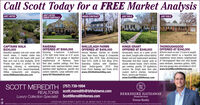 Call Scott Today for a FREE Market AnalysisJUST LISTEDJUST LISTEDUNDER CONTRACTUNDER CONTRACTJUST SOLDJUST SOLDCAPTAINS WALK$230,000Beautiful updated end-unit condo with Stunning 5-bedroom 4-bathroom Horses Allowed. Kitchen w/ Granitemarsh views, 2 master suites less 3,753 Sqft brick home on 0.37 acres Tops, New Hood, Range & Compositethan 1 mile from the beach with pool! w/ attached 2 car garage in dignified Granite Sink 2018. New ArchitecturalNew arch roof & new skylights, 2018! neighborhood of Ravenna.Private rear deck is perfect for bird floor plan, vaulted ceilings, first floor Seamless Gutters with Stainless-watching, relaxing, or entertaining. bedroom suite, spacious kitchen, newer Steel Gutter-guards 2019. VinylOnly minutes from beach/boardwalk, stainiess-steel appliances, granite and Front Porch Railings and Posts 2019.Hiltop restaurants and shopping. custom cabinets. Large saltwater pool. www.2033HallmarkWay.comwww.809SeawindsLane.comSHILLELAGH FARMSOFFERED AT $459,000KINGS GRANTOFFERED AT $349,000Immaculate ranch on a quiet cul-de-sac street, Sought-after school district. after school district on a beautiful andNewer roof and replacement windows. established street historic neighborhoodRenovated first-floor master suite w/ of Thoroughgood! New roof, vinyl doubledouble shower heads. Chef's kitchen, pane windows, seamless gutters, HVAC,gas cooktop, granite, SS appliances, and new garage door all installed in 2014.ceramic tile. Bright open floor plan, www.ScottMeredithHomes.comcustom built-in shelves, hardwoodfloors, natural gas fireplace.www.ScottMeredithHomes.comRAVENNAOFFERED AT $569,000THOROUGHGOODOFFERED AT S340,000brick ranch on over 1/3 acre in sought-Open Roof 2015. Soffit & Trim Wrap 2019.www.1611RevellaArch.comSCOTT MEREDITH (757) 739-1994scott.meredith@bhhstowne.comREALTOR®Luxury Collection Specialist ScottMeredithHomes.comBERKSHIRE HATHAWAYHomeServicesTowne RealtyOFFICE 600 22ND STREET, SUITE 101, VA. BEACH 23451  757-422-2200deo BHAn. LLC Anndce