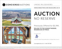 i CONCIERGEAUCTIONSLYKENS, PA | 320 ACRESVIEW 3D WALKTHRU & BID ONLINE APRIL 28-30AUCTIONNO RESERVEPreviously Offered for $1.9M.SELLING TO THE HIGHEST BIDDER,REGARDLESS OF PRICE.In cooperation with:d'ANGeloREATYGROUPListed by by Stephen Fleming (RM424081) of D'Angelo Realty Group Inc.ConciergeAuctions.com | +1 646.760.7823This piopertyis ed to sale by Sephen Fleming R20o DAngelo Reoty Groo nc. RBO42 19SC-410 aider Steet tew Cumberland PA S7070 717-774-77VI Conciee ctions. LICa narieting service orovider for auctions and is not a lcensed Real Estate broker - 00 Bazos Seet, Sute220 Auntin, IX 7870121 200-290 The serviors reteried to heren are not avable to resdenits of any stateany information and shall have o lablity for erron or onisons or nacnaraces under any cincumtanceprobibited by applkable tate law Concierpe Auctions, LLC is agents and attutes, broker partners, auctioneer, and selers do not wamant or paarte the accuacy.or completenes ofthis or any ther property ting or adverting, aromotional or pubilicty stabements and materlas. This is not meant ana solicitation for iting Brolen ae protected and encouraged to participate, EqualHousing Oooortunity. See Auction ers and Condtions for fll deas i CONCIERGEAUCTIONS LYKENS, PA | 320 ACRES VIEW 3D WALKTHRU & BID ONLINE APRIL 28-30 AUCTION NO RESERVE Previously Offered for $1.9M. SELLING TO THE HIGHEST BIDDER, REGARDLESS OF PRICE. In cooperation with: d'ANGelo REATY GROUP Listed by by Stephen Fleming (RM424081) of D'Angelo Realty Group Inc. ConciergeAuctions.com | +1 646.760.7823 This piopertyis ed to sale by Sephen Fleming R20o DAngelo Reoty Groo nc. RBO42 19SC-410 aider Steet tew Cumberland PA S7070 717-774-77VI Conciee ctions. LICa narieting service orovider for auctions and is not a lcensed Real Estate broker - 00 Bazos Seet, Sute 220 Auntin, IX 7870121 200-290 The serviors reteried to heren are not avable to resdenits of any state any information and shall have o lablity for erron or onisons or nacnaraces under an