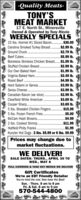 -Quality Meats-TONY'SMEAT MARKET17 E. North St., MinersvilleOwned & Operated by Tony RiccioWEEKLY SPECÍALS15 lbs. Hormel #1 Sliced Bacon. . 30.00Carolina Smoked Turkey Breast .$2.99 Ib..$2.79 lb..$5.99 lb.Boneless Skinless Chicken Breast.. $1.59 lb..$2.99 lb..$1.99 lb.$2.49 lb.Ground Chuck..Beef Cubes.Stuffed Chicken Breast..Our Own Baked Ham.Virginia Baked Ham.Roast Beef ..$4.99 lb.$3.99 lb..$3.99 lb.$2.99 lb..$3.69 lb..$3.69 lb.$15.99$5.00$4.99$11.99$1.99Hard Salami or GenoaSwiss Cheese.Canadian Bacon (we slice).Clearfield White AmericanCooper Sharp...5 Ibs. Breaded Chickeners.5 Ibs. Frozen French Fries.McCain Hash Browns..2 lbs. Cooked Shrimp.Hatfield Philly Franks..Kunzler Hot Dogs .3 Ibs. $5.99 or 6 Ibs. $9.99Prices may change due tomarket fluctuations.WE DELIVER!SALE DATES: THURS., APRIL 30 TOWED., MAY 6FULL CATERING & TAKE OUT MENUS WE DELIVERGift CertificatesWe're an EBT Friendly RetailerYou've tried the rest. Now have the Best!Sun. - Thurs. 8 am to 8 pmFri. & Sat. 8 am to 9 pm570-544-4800 -Quality Meats- TONY'S MEAT MARKET 17 E. North St., Minersville Owned & Operated by Tony Riccio WEEKLY SPECÍALS 15 lbs. Hormel #1 Sliced Bacon. . 30.00 Carolina Smoked Turkey Breast .$2.99 Ib. .$2.79 lb. .$5.99 lb. Boneless Skinless Chicken Breast.. $1.59 lb. .$2.99 lb. .$1.99 lb. $2.49 lb. Ground Chuck.. Beef Cubes. Stuffed Chicken Breast.. Our Own Baked Ham. Virginia Baked Ham. Roast Beef . .$4.99 lb. $3.99 lb. .$3.99 lb. $2.99 lb. .$3.69 lb. .$3.69 lb. $15.99 $5.00 $4.99 $11.99 $1.99 Hard Salami or Genoa Swiss Cheese. Canadian Bacon (we slice). Clearfield White American Cooper Sharp... 5 Ibs. Breaded Chicken ers. 5 Ibs. Frozen French Fries. McCain Hash Browns.. 2 lbs. Cooked Shrimp. Hatfield Philly Franks.. Kunzler Hot Dogs .3 Ibs. $5.99 or 6 Ibs. $9.99 Prices may change due to market fluctuations. WE DELIVER! SALE DATES: THURS., APRIL 30 TO WED., MAY 6 FULL CATERING & TAKE OUT MENUS WE DELIVER Gift Certificates We're an EBT Friendly Retailer You've tried the rest. Now 