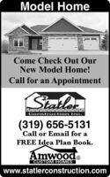 Model HomeCome Check Out OurNew Model Home!Call for an AppointmentStatelerConstruction Inc.(319) 656-5131Call or Email for aFREE Idea Plan Book.Amwood.CUSTOM HOMESwww.statlerconstruction.com Model Home Come Check Out Our New Model Home! Call for an Appointment State ler Construction Inc. (319) 656-5131 Call or Email for a FREE Idea Plan Book. Amwood. CUSTOM HOMES www.statlerconstruction.com