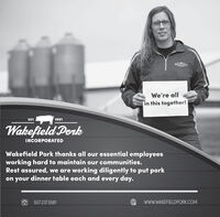We're allin this together!EST.1991Wakefield PorkINCORPORATEDWakefield Pork thanks all our essential employeesworking hard to maintain our communities.Rest assured, we are working diligently to put porkon your dinner table each and every day.507.237.5581wwW.WAKEFIELDPORK.COM We're all in this together! EST. 1991 Wakefield Pork INCORPORATED Wakefield Pork thanks all our essential employees working hard to maintain our communities. Rest assured, we are working diligently to put pork on your dinner table each and every day. 507.237.5581 wwW.WAKEFIELDPORK.COM