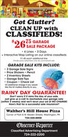 CARACESALE!Got Clutter?CLEAN UP withCLASSIFIEDS!$2675 GARAGESALE PACKAGE 4 Lines  3 Days+ Interactive Map Listing on our online classifieds$1.45 each additional linePrivate party advertisers only. No commercial ads.GARAGE SALE KITS INCLUDE: 2 Garage Sale Signs Price Stickers  Pencil 2 Inventory Sheets Garage Sale Tips Coupon  Check List$2 additional charge if you wouldlike the kit mailed directly to you.RAINY DAY GUARANTEE!Don't worry if it rains the day of your sale,just give us a call to reschedule your garage sale(within 2 weeks) and we'll rerun your ad at NO CHARGE!How's that for a successful sale insurance?Walther's Hill House PizzaCorner of Park & W. Maiden Streets, Washington, PA724-225-8858Observer-ReporterClassified Advertising Department724-222-2200 CARACE SALE! Got Clutter? CLEAN UP with CLASSIFIEDS! $26 75 GARAGE SALE PACKAGE  4 Lines  3 Days + Interactive Map Listing on our online classifieds $1.45 each additional line Private party advertisers only. No commercial ads. GARAGE SALE KITS INCLUDE:  2 Garage Sale Signs  Price Stickers  Pencil  2 Inventory Sheets  Garage Sale Tips  Coupon  Check List $2 additional charge if you would like the kit mailed directly to you. RAINY DAY GUARANTEE! Don't worry if it rains the day of your sale, just give us a call to reschedule your garage sale (within 2 weeks) and we'll rerun your ad at NO CHARGE! How's that for a successful sale insurance? Walther's Hill House Pizza Corner of Park & W. Maiden Streets, Washington, PA 724-225-8858 Observer-Reporter Classified Advertising Department 724-222-2200