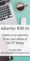 Advertise With UsContact us to advertisein our next edition ofThe TV Weekly724.222.2200advertising@observer-reporter.com Advertise With Us Contact us to advertise in our next edition of The TV Weekly 724.222.2200 advertising@observer-reporter.com