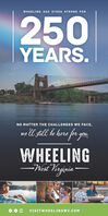 WHEELING HAS STOOD STRONG FOR250YEARS.NO MATTER THE CHALLENGES WE FACE,we ll still be here for you,WHEELING-West hrginiaVISITWHEELINGWV.COM WHEELING HAS STOOD STRONG FOR 250 YEARS. NO MATTER THE CHALLENGES WE FACE, we ll still be here for you, WHEELING -West hrginia VISITWHEELINGWV.COM