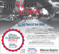 Extra Rdinarypeople go the LXTkAyECXTRAWfor their neighborsLet's help them tell their storiesWashington Auto Mall and the Observer-Reporter arerecognizing the unsung heroes in OUR COMMUNITY andare seeking nominations from you for the monthly feature,ExtraO-Rdinary People.EXTRAO-RDINARYPEOPLEEach month the Extrao-Rdinary person selectedwill have a $500 donation underwritten by WashingtonAuto Mall and donated to the charity of their choice.To nominate a candidate for theExtraO-Rdinary People feature, please visitwww.observer-reporter.com/extraordinarypeopleWashingtonAuto MallT's all at the mall,Wohingn ShHondingMyunaRyotaProudlybroughtto you by:WashingtonAuto MallObserver-ReporterTif's all at the mall.WoshingtonHondaSouth HillsRyotaWoshingtonHyundaiobserver-reporter.com | Life Delivered Dailywashingtonautomall.net Extra Rdinary people go the LXTkAyE CXTRAW for their neighbors Let's help them tell their stories Washington Auto Mall and the Observer-Reporter are recognizing the unsung heroes in OUR COMMUNITY and are seeking nominations from you for the monthly feature, ExtraO-Rdinary People. EXTRA O-RDINARY PEOPLE Each month the Extrao-Rdinary person selected will have a $500 donation underwritten by Washington Auto Mall and donated to the charity of their choice. To nominate a candidate for the ExtraO-Rdinary People feature, please visit www.observer-reporter.com/extraordinarypeople Washington Auto Mall T's all at the mall, Wohingn Sh Hond ing Myuna Ryota Proudly brought to you by: Washington Auto Mall Observer-Reporter Tif's all at the mall. Woshington Honda South Hills Ryota Woshington Hyundai observer-reporter.com | Life Delivered Daily washingtonautomall.net