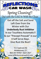 """REFLECTIONSCAR WASHOSpring Cleaning!!Out with the Cold, In With the CleanGet off the Salt and SandLeft Over from theWinter with OurUnderbody Rust InhibitorIn our Touchless Automatic!!& our """"Precept Presoak"""" in our4 Self Serve Bays.Give Rust the Bust!711 Saybrook RdMiddletown, CT860-347-WASH Open 24/7www.reflectionscarwashct.comR229192 REFLECTIONS CAR WASHO Spring Cleaning!! Out with the Cold, In With the Clean Get off the Salt and Sand Left Over from the Winter with Our Underbody Rust Inhibitor In our Touchless Automatic!! & our """"Precept Presoak"""" in our 4 Self Serve Bays. Give Rust the Bust! 711 Saybrook Rd Middletown, CT 860-347-WASH Open 24/7 www.reflectionscarwashct.com R229192"""
