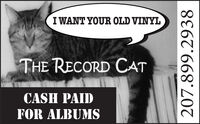 I WANT YOUR OLD VINYLTHE RECORD CATCASH PAIDFOR ALBUMS207.899.2938 I WANT YOUR OLD VINYL THE RECORD CAT CASH PAID FOR ALBUMS 207.899.2938