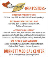 Butnelf-OPEN POSITIONS-MEDICAL CENTERINFECTION PREVENTION RNFull time, days, M-F. Need WI RN. Full benefit package.ENVIRONMENTAL SERVICES AIDEFull time, days and one weekend/month.Full benefit package.ACCOUNTING ASSISTANT3 days/wk. Various days, M-F, between 8 am and 4:30 pmapproximately, flexible days and hours. Prefer experiencein accounts payable, payroll, purchasing. Benefit eligible.SEE DETAILS ON WEBSITEApply online at www.burnettmedicalcenter.comClick on BMC Careers  Human ResourcesBURNETT MEDICAL CENTER257 W. St. George Avenue  Grantsburg, WI 54840 Butnel f -OPEN POSITIONS- MEDICAL CENTER INFECTION PREVENTION RN Full time, days, M-F. Need WI RN. Full benefit package. ENVIRONMENTAL SERVICES AIDE Full time, days and one weekend/month. Full benefit package. ACCOUNTING ASSISTANT 3 days/wk. Various days, M-F, between 8 am and 4:30 pm approximately, flexible days and hours. Prefer experience in accounts payable, payroll, purchasing. Benefit eligible. SEE DETAILS ON WEBSITE Apply online at www.burnettmedicalcenter.com Click on BMC Careers  Human Resources BURNETT MEDICAL CENTER 257 W. St. George Avenue  Grantsburg, WI 54840