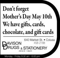 Don't forgetMother's Day May 10thWe have gifts, cards,chocolate, and gift cards640 Market St.  Colusa458-2188AVISONRUGS & STATIONERY-SINCE 1869-Monday - Friday 8:30 am - 6:00 pm Don't forget Mother's Day May 10th We have gifts, cards, chocolate, and gift cards 640 Market St.  Colusa 458-2188 AVISON RUGS & STATIONERY -SINCE 1869- Monday - Friday 8:30 am - 6:00 pm