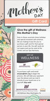 MothersDAYGift CardGive the gift of Wellnessthis Mother's DayEven in these uncertain times holidaysand special moments will continue.We are making it easy for you topurchase a gift card for that specialperson in your life. Our gift cards donot expire and can be used at theCenter and our Spa Harmony.GIFT OFWELLNESSspa harmonyWASHINGTON HEALTH SYSTEMwied R Caon wenae CenteTo purchase a gift card emaildroytas@whs.org to begin theprocess. We will take your paymentover the phone and can mail itdirectly to your loved one or toyourself. Stay well!WASHINGTON HEALTH SYSTEMWilfred R. Cameron Wellness CenterEXOSEXPERIENCE240 Wellness Way, Washington, Pa Mothers DAY Gift Card Give the gift of Wellness this Mother's Day Even in these uncertain times holidays and special moments will continue. We are making it easy for you to purchase a gift card for that special person in your life. Our gift cards do not expire and can be used at the Center and our Spa Harmony. GIFT OF WELLNESS  spa harmony WASHINGTON HEALTH SYSTEM wied R Caon wenae Cente To purchase a gift card email droytas@whs.org to begin the process. We will take your payment over the phone and can mail it directly to your loved one or to yourself. Stay well!  WASHINGTON HEALTH SYSTEM Wilfred R. Cameron Wellness Center EXOS EXPERIENCE 240 Wellness Way, Washington, Pa