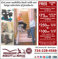Get your mobility back with ourlarge selection of products.CLEANINGKITFREEgift with any lift chair purchasePROGRESSIVE MOBILITY & MEDICAL724-228-4568See store for details. Offer expires 05/15/20.any lift chair$75 OFF purchasePROGRESSIVE MOBILITY & MEDICAL724-228-4568See store for details. Offer expires 05/15/20.SCOOTERS$250OFF stair liftORused$100 OFF stair litanyOFF stair liftCURVED STAIR LIFTSwhile supplies lastPROGRESSIVE MOBILITY & MEDICAL724-228-4568See store for details. Offer expires 05/15/20.Mention you saw these offersin the Observer-Reporter!LIFT CHAIRS320 Cameron Rd. WashingtonATING724-228-4568ARSOPROGRESSIVE OMOBILITY AND MEDICALPROGRESSIVEMOBILITY.COMf 8*ACCREDITEDYouTubeBUSINESSB88.SINCE 197840RVICE Get your mobility back with our large selection of products. CLEANING KIT FREE gift with any lift chair purchase PROGRESSIVE MOBILITY & MEDICAL 724-228-4568 See store for details. Offer expires 05/15/20. any lift chair $75 OFF purchase PROGRESSIVE MOBILITY & MEDICAL 724-228-4568 See store for details. Offer expires 05/15/20. SCOOTERS $250OFF stair lift OR used $100 OFF stair lit any OFF stair lift CURVED STAIR LIFTS while supplies last PROGRESSIVE MOBILITY & MEDICAL 724-228-4568 See store for details. Offer expires 05/15/20. Mention you saw these offers in the Observer-Reporter! LIFT CHAIRS 320 Cameron Rd. Washington ATING 724-228-4568 ARSO PROGRESSIVE O MOBILITY AND MEDICAL PROGRESSIVEMOBILITY.COM f 8* ACCREDITED You Tube BUSINESS B88. SINCE 1978 40 RVICE