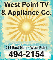 West Point TV& Appliance Co.215 East Main  West Point494-2154 West Point TV & Appliance Co. 215 East Main  West Point 494-2154