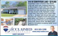 1018 W COUNTRYSIDE LANE  $219,900Tremendous value is found in this almost2,300 sqft ranch over a walkout basementon Bloomington's South side! This 4bd, 3ba,w/garage is in an ultra-convenient locationminutes from both downtown Bloomingtonand easy access to 169. Highlights includea huge lower level family room w/pool tableand bar, a fantastic fully fenced back yardfeaturing over 700sqft of multi-level deck andpatio space, and it backs to a wooded areawhich is part of RCA park and its numeroushiking trails, tennis courts, and BBall goals.Ready for immediate occupancy-better hurry!MLS202014541RE/MAXACCLAIMED 812-325-1290PROPE RTIES www.andy-walker.comANDY WALKER 1018 W COUNTRYSIDE LANE  $219,900 Tremendous value is found in this almost 2,300 sqft ranch over a walkout basement on Bloomington's South side! This 4bd, 3ba, w/garage is in an ultra-convenient location minutes from both downtown Bloomington and easy access to 169. Highlights include a huge lower level family room w/pool table and bar, a fantastic fully fenced back yard featuring over 700sqft of multi-level deck and patio space, and it backs to a wooded area which is part of RCA park and its numerous hiking trails, tennis courts, and BBall goals. Ready for immediate occupancy-better hurry! MLS202014541 RE/MAX ACCLAIMED 812-325-1290 PROPE RTIES www.andy-walker.com ANDY WALKER