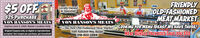 "$5 OFFEFRIENDLYOLD-FASHIONEDMEAT MARKETLocally Owned& Operated$25 PURCHASEVON HANSON'S MEATSExpires June 5, 2020. Baxter Location OnlyOriginal Coupons only, no digital or reproductionsaccepted. One Coupon per purchase, per householdVON HANSON'S MEATS. The New Old-Fashioned Meat Market"" LOOKING FOR MENU IDEAS? WE HAVE THOSE!15811 Audubon Way, Baxter218-822-2888MEAT BUNDLE PACKAGES SAVE You SS $5 OFFE FRIENDLY OLD-FASHIONED MEAT MARKET Locally Owned & Operated $25 PURCHASE VON HANSON'S MEATS Expires June 5, 2020. Baxter Location Only Original Coupons only, no digital or reproductions accepted. One Coupon per purchase, per household VON HANSON'S MEATS . The New Old-Fashioned Meat Market"" LOOKING FOR MENU IDEAS? WE HAVE THOSE! 15811 Audubon Way, Baxter 218-822-2888 MEAT BUNDLE PACKAGES SAVE You SS"