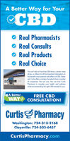 A Better Way for YourCBDReal PharmacistsO Real ConsultsReal ProductsReal ChoiceYou can't rely on franchise CBD stores, ostores, vapeDartis Pharmacy shops, or others for all the important information onthe benefits and potential side effects of CBD. Betteryet, Curtis offers a variety of products from a numberof companies. Not just one. You can trust CurtisPharmacy to consider your health and wellnesswhile recommending the right CBD remedy for you.A BetterWAY CONSULTATION!FREE CBDCurtisS PharmacyWashington: 724-313-2168Claysville: 724-503-6457CurtisPharmacy.com A Better Way for Your CBD Real Pharmacists O Real Consults Real Products Real Choice You can't rely on franchise CBD stores, ostores, vape Dartis Pharmacy shops, or others for all the important information on the benefits and potential side effects of CBD. Better yet, Curtis offers a variety of products from a number of companies. Not just one. You can trust Curtis Pharmacy to consider your health and wellness while recommending the right CBD remedy for you. A Better WAY CONSULTATION! FREE CBD CurtisS Pharmacy Washington: 724-313-2168 Claysville: 724-503-6457 CurtisPharmacy.com