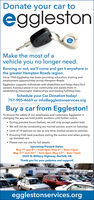 """Donate your car toegglestonMake the most of avehicle you no longer need.Running or not, we'll come and get it anywhere inthe greater Hampton Roads region.Since 1955 Eggleston has been providing education, training andemployment opportunities across Hampton Roads.Eggleston supports individuals with disabilities and helps them findcareers, homes,a place in our community and assists them inestablishing meaningful relationships and leading fulfilling lives.Schedule your Car Donation today!757-905-4669 or info@egglestonservices.orgBuy a car from Eggleston!To ensure the safety of our employees and customers, Eggleston ischanging the way we hold public auctions until further notice. During preview hours (below), we will only accept sealed bids We will not be conducting our normal auction event on Saturday Limit of 10 patrons on site at one time, limited access to vehicles Ensuring CDC best practices during the auction and when pickingup donated cars Please visit our site for full detailsUpcoming Preview Dates:May 7th and 8 - 9am-4pm, May 9th - 8am-12pmMay 21"""" and 22nd- 9am-4pm, May 23rd-8am-12pm3525 N. Military Highway, Norfolk, VAThank you for your patience and support!egglestonaont oegglestonservices.org Donate your car to eggleston Make the most of a vehicle you no longer need. Running or not, we'll come and get it anywhere in the greater Hampton Roads region. Since 1955 Eggleston has been providing education, training and employment opportunities across Hampton Roads. Eggleston supports individuals with disabilities and helps them find careers, homes,a place in our community and assists them in establishing meaningful relationships and leading fulfilling lives. Schedule your Car Donation today! 757-905-4669 or info@egglestonservices.org Buy a car from Eggleston! To ensure the safety of our employees and customers, Eggleston is changing the way we hold public auctions until further notice.  During preview hours (below), we will only accept sealed bids  We will not be co"""