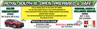 ROYAL SOUTH IS: OPEN, PREPARED & SAFE! We are offering VALET-To-Your-Home TEST DRIVES.SALESDEPARTMENTSERVICE, PARTS &COLLISION CENTER Service Department Pickup & Delivery available, touchless when possible,sanitized before returning. Our full time Housekeeper has always kept us exceptionally clean!He continues to do so!OPEN:M-F 7:30-4,OPEN:M-F 8:30-6, SAT 8:30-5SAT CLOSEDYOTA RA42020ROYALSOUTH.COM812-331-11001/2 Mile South of Winslow Roadon South Walnut StreetROYALSOUTHYO TOYOTA ROYAL SOUTH IS: OPEN, PREPARED & SAFE!  We are offering VALET-To-Your-Home TEST DRIVES. SALES DEPARTMENT SERVICE, PARTS & COLLISION CENTER  Service Department Pickup & Delivery available, touchless when possible, sanitized before returning.  Our full time Housekeeper has always kept us exceptionally clean! He continues to do so! OPEN: M-F 7:30-4, OPEN: M-F 8:30-6, SAT 8:30-5 SAT CLOSED YOTA RA4 2020 ROYALSOUTH.COM 812-331-1100 1/2 Mile South of Winslow Road on South Walnut Street ROYALSOUTHY O TOYOTA