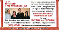 ClassicFLOOR COVERING CO., INC.Since we are spending so much time inour homes, cleaning, organizing, etc.,LOOK DOWN....it might be timeto replace that old flooring!Keep us in mind..We will be back...STRONGER THAN EVER,when this is all over.For now,Rich, Mary Ann, Nico, & Ali Reggie STAY SAFE and STAY HOME!Carpeting  Hardwood & Laminate  Bamboo & Cork Flooring and plus much more!(570) 455-2616  www.classicfloorcovering.com205 S. POPLAR STREETO HAZLETON, PA 18201 Classic FLOOR COVERING CO., INC. Since we are spending so much time in our homes, cleaning, organizing, etc., LOOK DOWN....it might be time to replace that old flooring! Keep us in mind..We will be back... STRONGER THAN EVER, when this is all over. For now, Rich, Mary Ann, Nico, & Ali Reggie STAY SAFE and STAY HOME! Carpeting  Hardwood & Laminate  Bamboo & Cork Flooring and plus much more! (570) 455-2616  www.classicfloorcovering.com 205 S. POPLAR STREETO HAZLETON, PA 18201