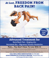 At Last, FREEDOM FROMBACK PAIN!LimitedtimeofferAdvanced Treatment forNeck/Back Pain  Bulging discHerniated disc Migraines/Tension HeadachesPain... You Don't Have To Live With It!Schedule a complimentary Consultation to find out if you are a candidate for a non-surgical, non-invasive laser anddecompression procedure (Federal programs excluded).Meet the doctor and staff and learn about this exciting pain relief option for your neck and back pain. We will review yourradiology reports, MRI or other imaging and discuss our various conservative pain relief options.CALL FOR A FREE CONSULTATION 815-729-2022OSTIR CHIROPRACTIC & PHYSICAL MEDICINE  Frank Ostir, D.C.742 Essington Rd. Joliet, IL 60435 At Last, FREEDOM FROM BACK PAIN! Limited time offer Advanced Treatment for Neck/Back Pain  Bulging disc Herniated disc Migraines/Tension Headaches Pain... You Don't Have To Live With It! Schedule a complimentary Consultation to find out if you are a candidate for a non-surgical, non-invasive laser and decompression procedure (Federal programs excluded). Meet the doctor and staff and learn about this exciting pain relief option for your neck and back pain. We will review your radiology reports, MRI or other imaging and discuss our various conservative pain relief options. CALL FOR A FREE CONSULTATION 815-729-2022 OSTIR CHIROPRACTIC & PHYSICAL MEDICINE  Frank Ostir, D.C. 742 Essington Rd. Joliet, IL 60435