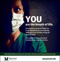YOUare the breath of life.We extend our sincerest Thank Youto the thousands of nurses workingselflessly on the frontline during theCovid-19 crisis.We support all of you who worktirelessly to be there for all of us.Educating healthcare heroes for more than 100 years and for generations to come. wodmarywood.eduUNIVERSITY YOU are the breath of life. We extend our sincerest Thank You to the thousands of nurses working selflessly on the frontline during the Covid-19 crisis. We support all of you who work tirelessly to be there for all of us. Educating healthcare heroes for more than 100 years and for generations to come.  wod marywood.edu UNIVERSITY
