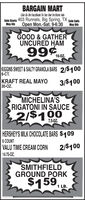 BARGAIN MARTLike Us On FaceBook To See Our In-Store AdsSale Starts 403 Runnels, Big Spring, TX sale EndsMay 4th Open Mon.-Sat. 9-6:30May 9thGOOD & GATHERUNCURED HAM9960z.16-0Z.KIGGINS SWEET & SALTY GRANOLA BARS 2/$1006-CT.KRAFT REAL MAYO30-OZ.3/$100MICHELINA'SRIGATONI IN SAUCE2/$1007.5-OZ.HERSHEY'S MILK CHOCOLATE BARS $1096 COUNT2/$100VALU TIME CREAM CORN14.75-OZ.SMITHFIELDGROUND PORK$1591 LB. BARGAIN MART Like Us On FaceBook To See Our In-Store Ads Sale Starts 403 Runnels, Big Spring, TX sale Ends May 4th Open Mon.-Sat. 9-6:30 May 9th GOOD & GATHER UNCURED HAM 9960z. 16-0Z. KIGGINS SWEET & SALTY GRANOLA BARS 2/$100 6-CT. KRAFT REAL MAYO 30-OZ. 3/$100 MICHELINA'S RIGATONI IN SAUCE 2/$100 7.5-OZ. HERSHEY'S MILK CHOCOLATE BARS $109 6 COUNT 2/$100 VALU TIME CREAM CORN 14.75-OZ. SMITHFIELD GROUND PORK $159 1 LB.