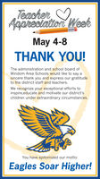 Teacher OApareciation WeekMay 4-8THANK YOU!The administration and school board ofWindom Area Schools would like to say asincere thank you and express our gratitudeto the district staff and teachers.We recognize your exceptional efforts toinspire,educate and motivate our district'schildren under extraordinary circumstances.You have epitomized our motto:Eagles Soar Higher! Teacher O Apareciation Week May 4-8 THANK YOU! The administration and school board of Windom Area Schools would like to say a sincere thank you and express our gratitude to the district staff and teachers. We recognize your exceptional efforts to inspire,educate and motivate our district's children under extraordinary circumstances. You have epitomized our motto: Eagles Soar Higher!