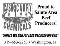 "CASHCARRY Proud toSalute AreaBeefCHEMICALSProducers!""Where We Sell For Less Because We Can""319-653-2253  Washington, Ia CASH CARRY Proud to Salute Area Beef CHEMICALS Producers! ""Where We Sell For Less Because We Can"" 319-653-2253  Washington, Ia"