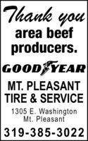 Thank youarea beefproducers.GOOD YEARMT. PLEASANTTIRE & SERVICE1305 E. WashingtonMt. Pleasant319-385-3022 Thank you area beef producers. GOOD YEAR MT. PLEASANT TIRE & SERVICE 1305 E. Washington Mt. Pleasant 319-385-3022