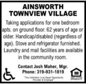 """AINSWORTHTOWNVIEW VILLAGETaking applications for one bedroomapts. on ground floor. 62 years of age orolder. Handicap/disabled (regardless ofage). Stove and refrigerator furnished.Laundry and mail facilities are availablein the community room.Contact Josh Maher, Mgr.Phone: 319-931-1819""""This institution is an Equal OpportunityProvider & Employer""""EGUAL HOUSNEOPPORTUNITY AINSWORTH TOWNVIEW VILLAGE Taking applications for one bedroom apts. on ground floor. 62 years of age or older. Handicap/disabled (regardless of age). Stove and refrigerator furnished. Laundry and mail facilities are available in the community room. Contact Josh Maher, Mgr. Phone: 319-931-1819 """"This institution is an Equal Opportunity Provider & Employer"""" EGUAL HOUSNE OPPORTUNITY"""