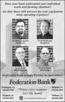 "Does your bank understand your individualneeds and farming situation?Are they there with answers for your equipment,land, operating expenses?Jeremiah Gingerich(Wellman)Trent Holtkamp(Brighton)Lynn Koch(Washington)Jared Schultz(Richland)Federation Bank is Your Partner in Agriculture.Federation BankWashington, IA319-653-7256Richland, IA""Where every customer319-456-2265feels like family""Brighton, IAWellman, IA319-694-2821www.federationbankia.com319-646-2850LENDER Does your bank understand your individual needs and farming situation? Are they there with answers for your equipment, land, operating expenses? Jeremiah Gingerich (Wellman) Trent Holtkamp (Brighton) Lynn Koch (Washington) Jared Schultz (Richland) Federation Bank is Your Partner in Agriculture. Federation Bank Washington, IA 319-653-7256 Richland, IA ""Where every customer 319-456-2265 feels like family"" Brighton, IA Wellman, IA 319-694-2821 www.federationbankia.com 319-646-2850 LENDER"