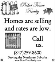 Picket FenceForaleRralyHomes are sellingand rates are low.CallSoldFor SalePicket FenceRealty847-259-8600us.PicketreneeReltya(847)259-8600Serving the Northwest Suburbswww.PicketFenceRealty.com Picket Fence For ale Rraly Homes are selling and rates are low. Call Sold For Sale Picket Fence Realty 847-259-8600 us. PicketreneeReltya (847)259-8600 Serving the Northwest Suburbs www.PicketFenceRealty.com