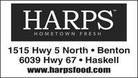 HARPSTMHOMETO W N FRESH1515 Hwy 5 North  Benton6039 Hwy 67  Haskellwww.harpsfood.com HARPS TM HOMETO W N FRESH 1515 Hwy 5 North  Benton 6039 Hwy 67  Haskell www.harpsfood.com