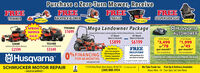 "Purchase a Zero-Turn Mower, ReceiveFREETRIMMERFREEBACKPACK BLOWERFREEFREESUSPENSION SEAT$299 Value$340 ValueTRAILER$315 Value$715 ValueH242$1699Mega Landowner PackageCommercial Drive System, Cast hon Spindles fab Ded Lifetime Viaranty. 3 Year Unit.52"" MowerMow 4.2 Acres/hrSPRINGMOWERSALE!HusqvarnaAUTOMOWER60"" MowerMow 4.9 Acres/hr450X Model315X ModelTS354XDFeb Deck and Lock Diferential$5899$6199$3,499or 78$1,999or $45per month*Plus InstallationFab Deck with Ufetime Warranty22848F$2599$3349Save BIG oneZero-Turn and get aper month*Plus InstallationCOMMERCIAL CORDLESS EQUIPMENT PACKAGE(5980 Valuel with purchase of Automower.FREEÖHusqvarna0% FINANCINGFREE Backpack Blower,Trimmer, SuspensionSeat & Dump Cart!DELIVERYFOR 48 MONTHSwith approved credit.with purchase of azero turn or tractorI See dealer for detaiks. Expires 0/20.Select VarietiesSCHMUCKER MOTOR REPAIR11524 Doty Road, New Haven, IN 46774 (2mile past 4)(260) 888-3954We Take Trade-InsPick Up & Delivery AvailableHours: Mon - Fri 7am-5pm; Sat 7am-Noon- SALES & SERVICE - Purchase a Zero-Turn Mower, Receive FREE TRIMMER FREE BACKPACK BLOWER FREE FREE SUSPENSION SEAT $299 Value $340 Value TRAILER $315 Value $715 Value H242 $1699 Mega Landowner Package Commercial Drive System, Cast hon Spindles fab Ded Lifetime Viaranty. 3 Year Unit. 52"" Mower Mow 4.2 Acres/hr SPRING MOWER SALE! Husqvarna AUTOMOWER 60"" Mower Mow 4.9 Acres/hr 450X Model 315X Model TS354XD Feb Deck and Lock Diferential $5899 $6199 $3,499 or 78 $1,999 or $45 per month* Plus Installation Fab Deck with Ufetime Warranty 22848F $2599 $3349 Save BIG one Zero-Turn and get a per month* Plus Installation COMMERCIAL CORDLESS EQUIPMENT PACKAGE (5980 Valuel with purchase of Automower. FREE ÖHusqvarna 0% FINANCING FREE Backpack Blower, Trimmer, Suspension Seat & Dump Cart! DELIVERY FOR 48 MONTHS with approved credit. with purchase of a zero turn or tractor I See dealer for detaiks. Expires 0/20. Select Varieties SCHMUCKER MOTOR REPAIR 11524 Doty Road, New Haven, IN 46774 (2mile past 4) (260) 888-3954 We Take Trade-Ins Pick Up & Delivery Available Hours: Mon - Fri 7am-5pm; Sat 7am-Noon - SALES & SERVICE -"