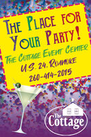 THE PLACE FORYOUR PARTY!THE COTTAGE EVENT CENTER. 24. RE260-414-2015TheCottage THE PLACE FOR YOUR PARTY! THE COTTAGE EVENT CENTER . 24. RE 260-414-2015 The Cottage