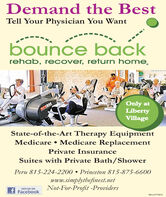 Demand the BestTell Your Physician You Wantbounce backrehab, recover, return home,Only atLibertyVillageSCIRTState-of-the-Art Therapy EquipmentMedicare  Medicare ReplacementPrivate InsuranceSuites with Private Bath/ShowerPeru 815-224-2200  Princeton 815-875-6600www.simplythefinest.netNot-For-Profit -ProvidersLIKE US ONf FacebookSM-LA1775010 Demand the Best Tell Your Physician You Want bounce back rehab, recover, return home, Only at Liberty Village SCIRT State-of-the-Art Therapy Equipment Medicare  Medicare Replacement Private Insurance Suites with Private Bath/Shower Peru 815-224-2200  Princeton 815-875-6600 www.simplythefinest.net Not-For-Profit -Providers LIKE US ON f Facebook SM-LA1775010