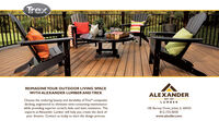 TrexREIMAGINE YOUR OUTDOOR LIVING SPACEWITH ALEXANDER LUMBER AND TREXALEXANDEREST. 1891Choose the enduring beauty and durability of Trex® compositedecking, engineered to eliminate time-consuming maintenancewhile providing superior scratch, fade, and stain resistance. Theexperts at Alexander Lumber will help you create the deck ofyour dreams. Contact us today to start the design process.LUMBER100 Barney Drive, Joliet, IL 60435815-725-0030www.alexlbr.com Trex REIMAGINE YOUR OUTDOOR LIVING SPACE WITH ALEXANDER LUMBER AND TREX ALEXANDER EST. 1891 Choose the enduring beauty and durability of Trex® composite decking, engineered to eliminate time-consuming maintenance while providing superior scratch, fade, and stain resistance. The experts at Alexander Lumber will help you create the deck of your dreams. Contact us today to start the design process. LUMBER 100 Barney Drive, Joliet, IL 60435 815-725-0030 www.alexlbr.com