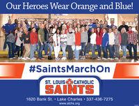 Our Heroes Wear Orange and Blue!RAPONAANNAnngnanEaa#SaintsMarchOnST. LOUIS CATHOLICSAINTS1620 Bank St.  Lake Charles  337-436-7275www.slchs.org010835 Our Heroes Wear Orange and Blue! RAPONAANNAnngnanEaa #SaintsMarchOn ST. LOUIS CATHOLIC SAINTS 1620 Bank St.  Lake Charles  337-436-7275 www.slchs.org 010835