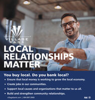 HeasVILLAGEBANKLOCALRELATIONSHIPSMATTERYou buy local. Do you bank local? Ensure that local money is working to grow the local economy. Create jobs in our communities. Support local causes and organizations that matter to us all. Build and strengthen community relationships.villagebank.com | 804.897.3900199 Heas VILLAGE BANK LOCAL RELATIONSHIPS MATTER You buy local. Do you bank local?  Ensure that local money is working to grow the local economy.  Create jobs in our communities.  Support local causes and organizations that matter to us all.  Build and strengthen community relationships. villagebank.com | 804.897.3900 199