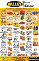 "FarmVALLEY Market""Bringing freshness to your family's table each and every day.""Red RipeStrawberries16. ContainerFresh Raspberriesor Blackberries6 or. ContainerFreshBlueberriesPint Container2$5$299-2$3ForForForSugar SweetWhite CornFreshFresh CauliflowerBroccoli CrownsJumbo Heads$159.5 Pack$299-ea.ea.Sugar SweetCantaloupesSugar SweetRed GrapesJuicy Lemonsor LimesLarge Size$199Jumbo Sze2$4ForRaw Peeled and DeveinedJumbo Shrimp16-20 CountForJohn F. MartinBonelessGrouper FilletsImported Ham$799.$1099$459Ib.John F. MartinJohn F. MartinContainerJohn F. MartinSharp Cheddar CheeseWhite Turkey BreastTurkey Barbecue $19.99 ea$599$599.$499.Ib.ImperialMargarine Quarters10.Sunny DCitrus BeverageSmooth or Tangy Original 4 orOur Own MadeShredded Cole Slaw$299.IMPE99*$188IMPERIALMartin's PotatoSandwich RollsLong or Round  8 Count 15 oz.Cheetos orMaier'sItalian BreadYou Save$3.99Fritos SnacksAssorted 7-0.3 or.FritosPlain or Seeded  20 oz.2$6 02.$6BUY ONE GET ONEFREEForForBuglesCorn nacksOriginal or Nacho Cheese  75 oe.Gatorade ThirstQuencher 8 PacksPolar Seltzeror Tonic WaterAssorted  20 oz. BottiesAssorted -1 Liter$599ForCoke, Diet Coke,Sprite or Dr. Pepper75oe Mri-Cand Packa AionedPepsi, Mt. Dew, Sierra Mistor 75 o.Coke, Diet Coke, Sprite, Dr Pepper,or Schweppes Ginger Ale Mini CaDe Pantic tioftea Packsorted 10 PacksSeagrams, Fanta, Fuze or Bargs Root Ber2 Liters AasortedmIn2$83$4 id4 $11ForForForValey Farm Market an CardeMoney Orders are aways valableONE GREAT LOCATION SERVING THE LEHIGH VALLEY!1880 STEFKO BLVD., BETHLEHEM610-867-4600Sunday 8am - 5pm, Monday thru Saturday 8am - 7pmwww.SHOPVALLEYFARM.COMSPECIALS GOODWED, MAY 6 THRU SUN MAY 1010=  Farm VALLEY Market ""Bringing freshness to your family's table each and every day."" Red Ripe Strawberries 16. Container Fresh Raspberries or Blackberries 6 or. Container Fresh Blueberries Pint Container 2$5 $299- 2$3 For For For Sugar Sweet White Corn Fresh Fresh Cauliflower Broccoli Crowns Jumbo Heads $159. 5 Pack $299- ea. ea. Sugar Sweet Cantaloupes Sugar Sweet Red Grapes Juicy Lemons or Limes Large Size $199 Jumbo Sze 2$4 For Raw Peeled and Deveined Jumbo Shrimp 16-20 Count For John F. Martin Boneless Grouper Fillets Imported Ham $799. $1099 $459 Ib. John F. Martin John F. Martin Container John F. Martin Sharp Cheddar Cheese White Turkey Breast Turkey Barbecue $19.99 ea $599 $599. $499. Ib. Imperial Margarine Quarters 10. Sunny D Citrus Beverage Smooth or Tangy Original 4 or Our Own Made Shredded Cole Slaw $299. IMPE 99* $188 IMPERIAL Martin's Potato Sandwich Rolls Long or Round  8 Count 15 oz. Cheetos or Maier's Italian Bread You Save $3.99 Fritos Snacks Assorted 7-0.3 or. Fritos Plain or Seeded  20 oz. 2$6 0 2.$6 BUY ONE GET ONE FREE For For Bugles Corn nacks Original or Nacho Cheese  75 oe. Gatorade Thirst Quencher 8 Packs Polar Seltzer or Tonic Water Assorted  20 oz. Botties Assorted -1 Liter $599 For Coke, Diet Coke, Sprite or Dr. Pepper 75oe Mri-Cand Packa Aioned Pepsi, Mt. Dew, Sierra Mist or 75 o. Coke, Diet Coke, Sprite, Dr Pepper, or Schweppes Ginger Ale Mini Ca De Pantic tioftea Packsorted 10 Packs Seagrams, Fanta, Fuze or Bargs Root Ber 2 Liters Aasorted mIn 2$8 3$4 id4 $11 For For For Valey Farm Market an Carde Money Orders are aways valable ONE GREAT LOCATION SERVING THE LEHIGH VALLEY! 1880 STEFKO BLVD., BETHLEHEM 610-867-4600 Sunday 8am - 5pm, Monday thru Saturday 8am - 7pm www.SHOPVALLEYFARM.COM SPECIALS GOOD WED, MAY 6 THRU SUN MAY 10 10 ="