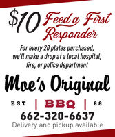 $70 Feed a FastResponderFor every 20 plates purchased,we'll make a drop at a local hospital,fire, or police departmentMoe's OriginalEST BB8 88662-320-6637Delivery and pickup available $70 Feed a Fast Responder For every 20 plates purchased, we'll make a drop at a local hospital, fire, or police department Moe's Original EST BB8 88 662-320-6637 Delivery and pickup available