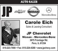 AUTO SALESJPNISSANMercedes-BenzCarole EichSales & Leasing ConsultantJP ChevroletNissan - Mercedes-Benz3675 Frontage Rd.Peru, IL 61354815-223-7000  Fax: 815-224-4288  www.jpchevy.com AUTO SALES JP NISSAN Mercedes-Benz Carole Eich Sales & Leasing Consultant JP Chevrolet Nissan - Mercedes-Benz 3675 Frontage Rd. Peru, IL 61354 815-223-7000  Fax: 815-224-4288  www.jpchevy.com