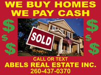 WE BUY HOMESWE PAY CASH%2424SOLD%242424CALL OR TEXTABELS REAL ESTATE INC.260-437-0370%24 WE BUY HOMES WE PAY CASH %24 24 SOLD %24 24 24 CALL OR TEXT ABELS REAL ESTATE INC. 260-437-0370 %24