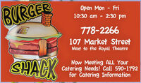 BURGEOpen Mon - Fri10:30 am - 2:30 pm778-2266107 Market StreetNext to the Royal TheatreSHACKNow Meeting ALL YourCatering Needs! Call 590-1792for Catering InformationLL BURGE Open Mon - Fri 10:30 am - 2:30 pm 778-2266 107 Market Street Next to the Royal Theatre SHACK Now Meeting ALL Your Catering Needs! Call 590-1792 for Catering Information LL