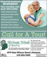 Financial AssistanceAvailable!Your monthly rentALSO INCLUDES:· Three meals servedrestaurant style dailyTransportationWeekly housekeepingand laundry serviceActivities and outingsNursing and wellness careCall for A Tour!We offer privateHeritage Woods apartments equippedof Bataviawith kitchenette, privatebath, individuallycontrolled heat & air andAn Affordable Assisted Lifestyle a 24-hour emergencyCommunity for the Older Adult response systems.1079 East Wilson Street | Bataviawww.hw-batavia-slf.comManaged by GardantManagement Solutions630-406-9440DOUAL HOUSNOOPFORTUNITYSM-CL1756623 Financial Assistance Available! Your monthly rent ALSO INCLUDES: · Three meals served restaurant style daily Transportation Weekly housekeeping and laundry service Activities and outings Nursing and wellness care Call for A Tour! We offer private Heritage Woods apartments equipped of Batavia with kitchenette, private bath, individually controlled heat & air and An Affordable Assisted Lifestyle a 24-hour emergency Community for the Older Adult response systems. 1079 East Wilson Street | Batavia www.hw-batavia-slf.com Managed by Gardant Management Solutions 630-406-9440 DOUAL HOUSNO OPFORTUNITY SM-CL1756623